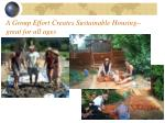a group effort creates sustainable housing great for all ages