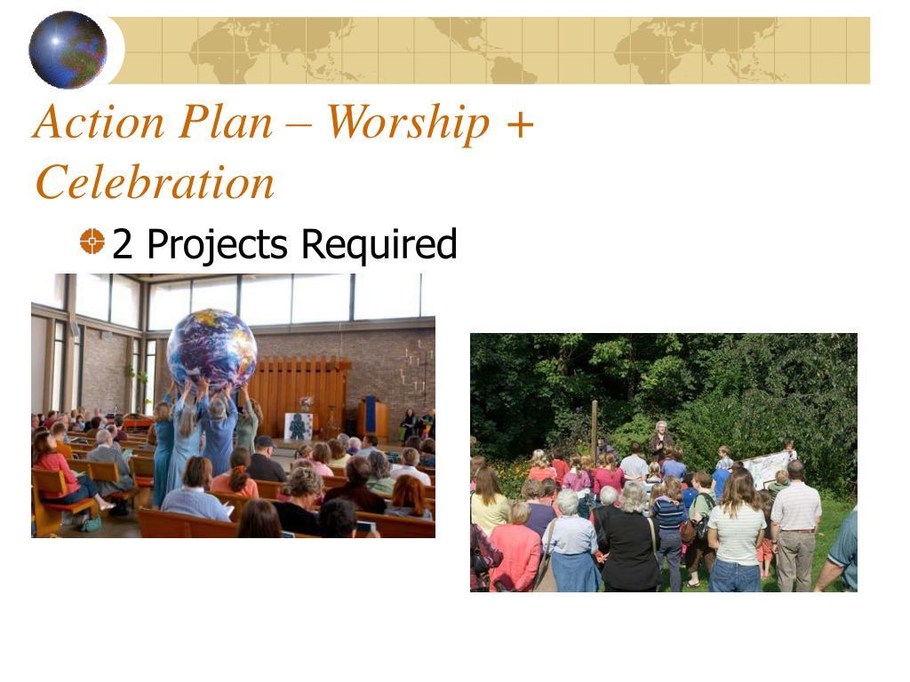Action Plan – Worship + Celebration