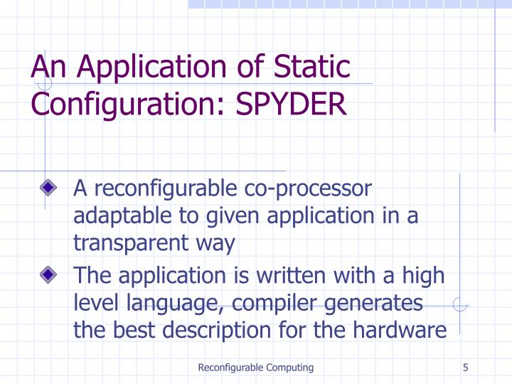 An Application of Static Configuration: SPYDER