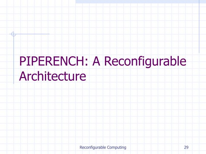 PIPERENCH: A Reconfigurable Architecture