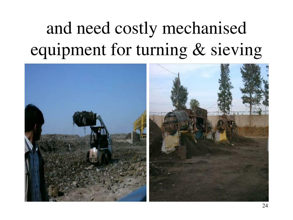 and need costly mechanised equipment for turning & sieving