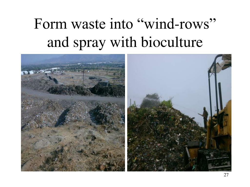 "Form waste into ""wind-rows"" and spray with bioculture"
