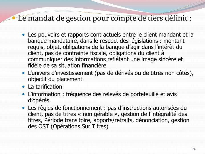 Le mandat de gestion pour compte de tiers définit :