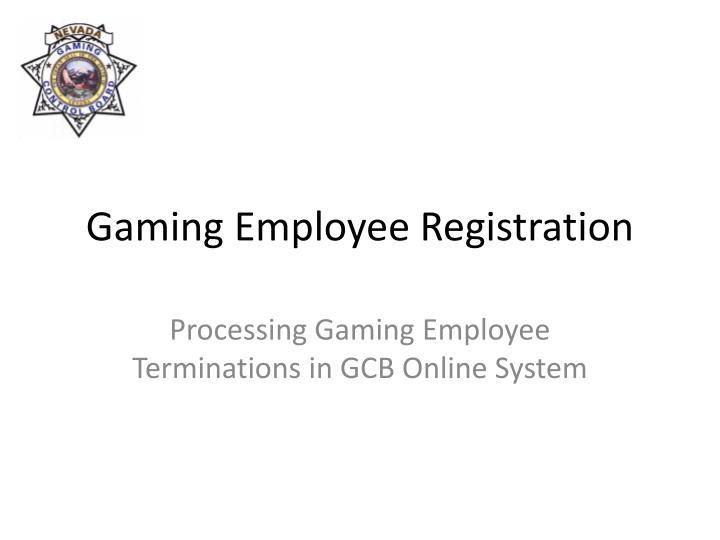 Gaming employee registration