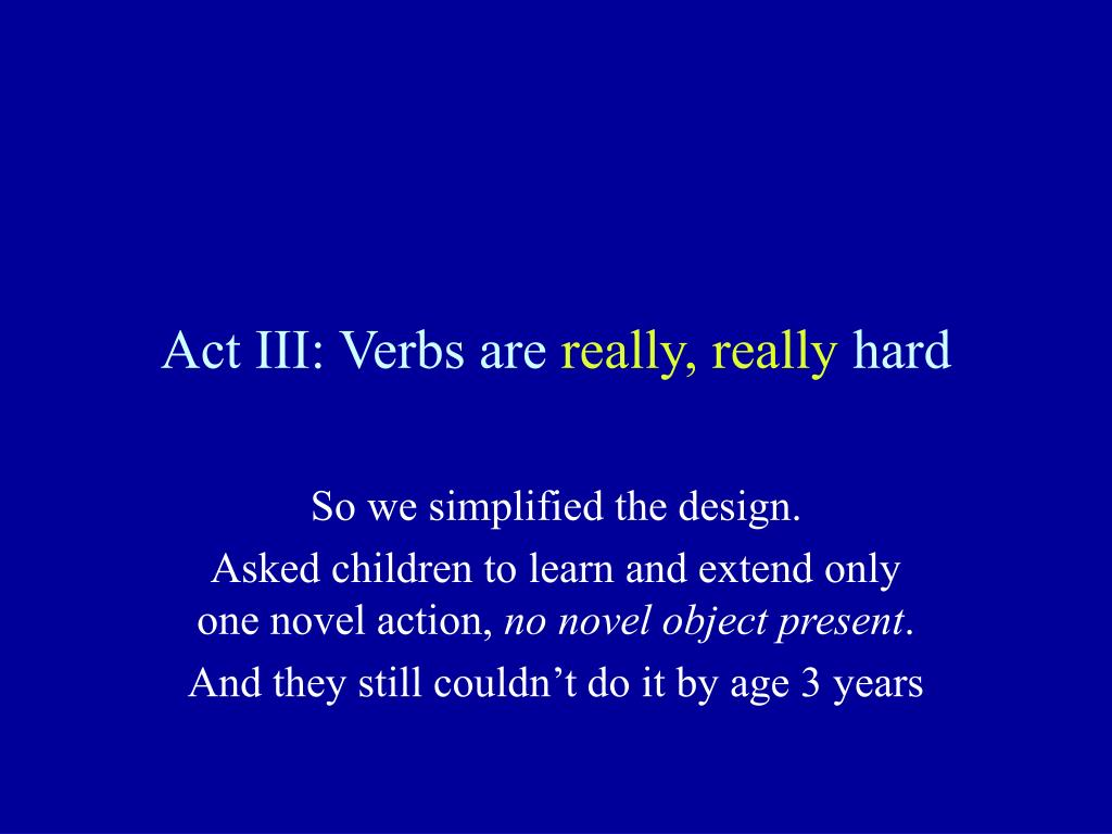 Act III: Verbs are