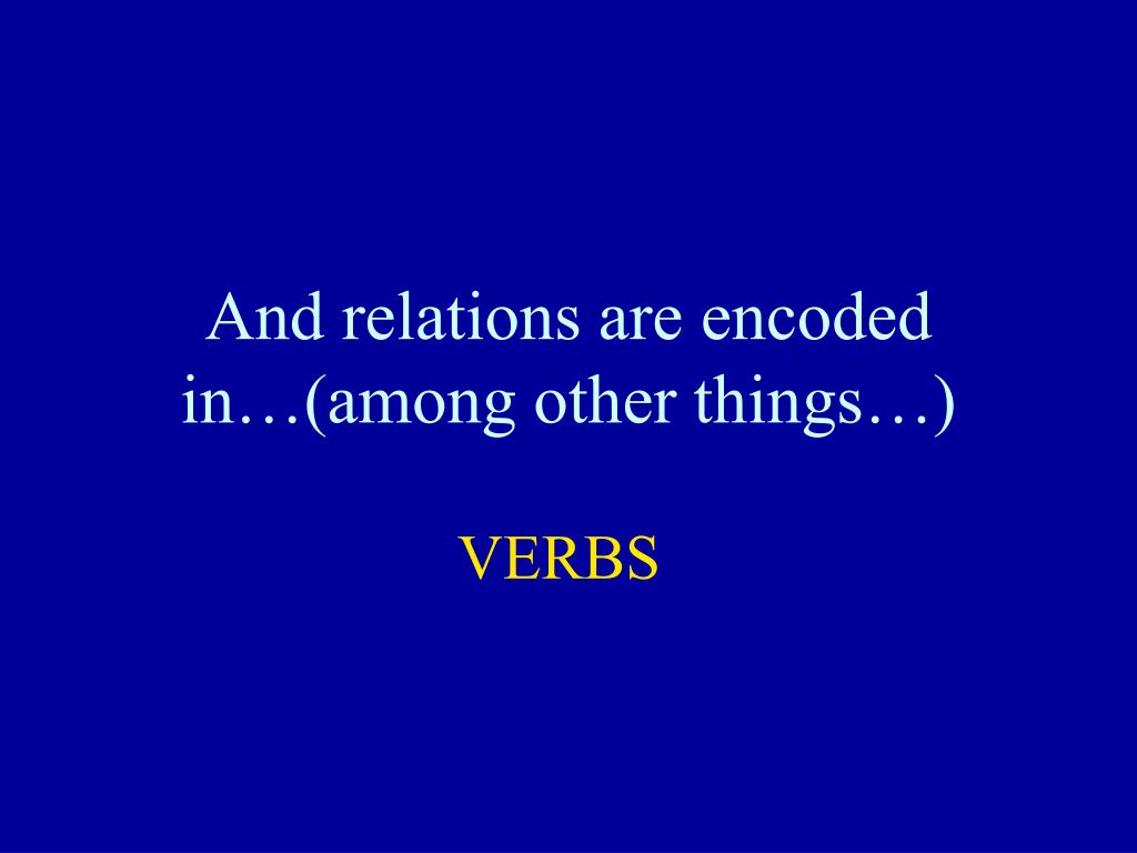 And relations are encoded in…(among other things…)