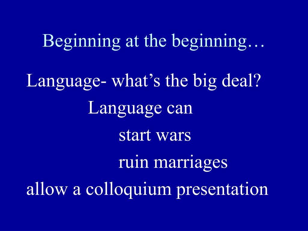 Beginning at the beginning…