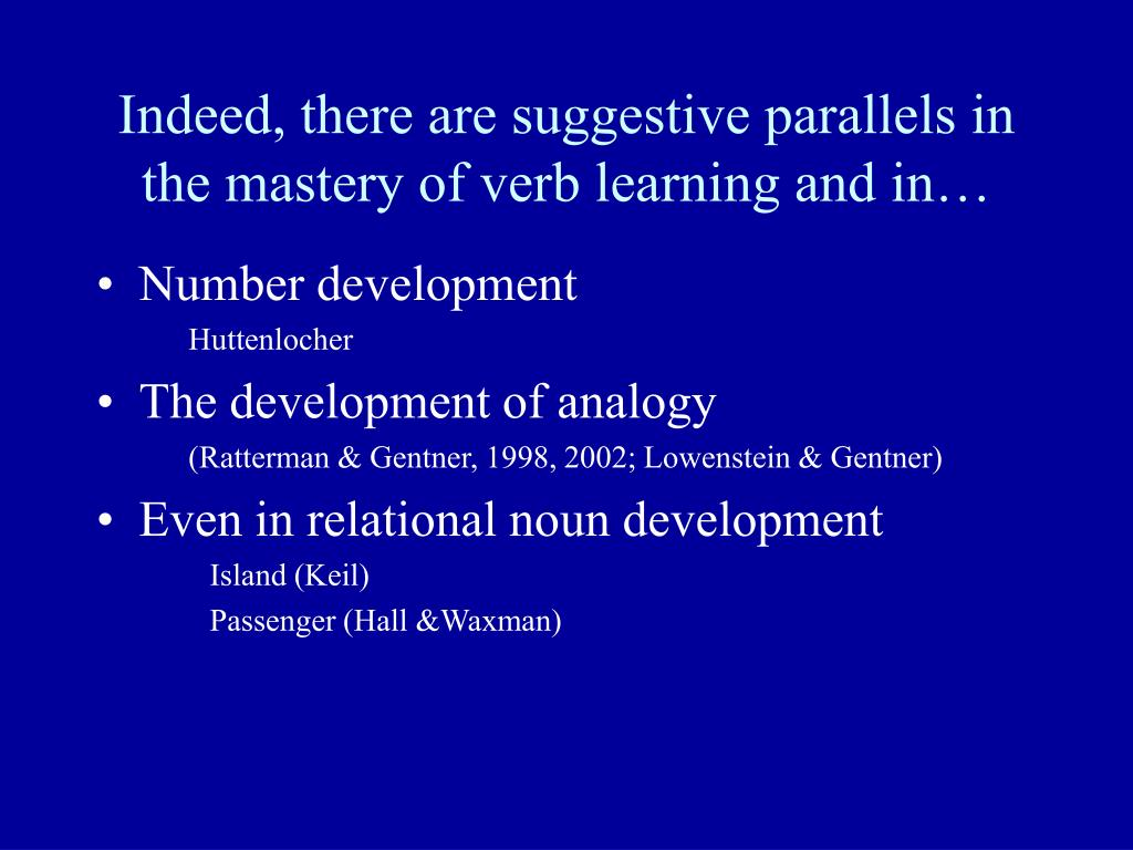 Indeed, there are suggestive parallels in the mastery of verb learning and in…