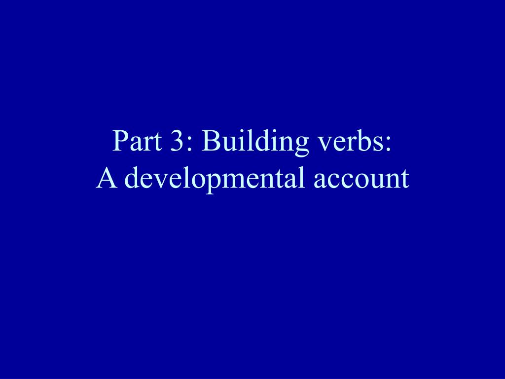 Part 3: Building verbs: