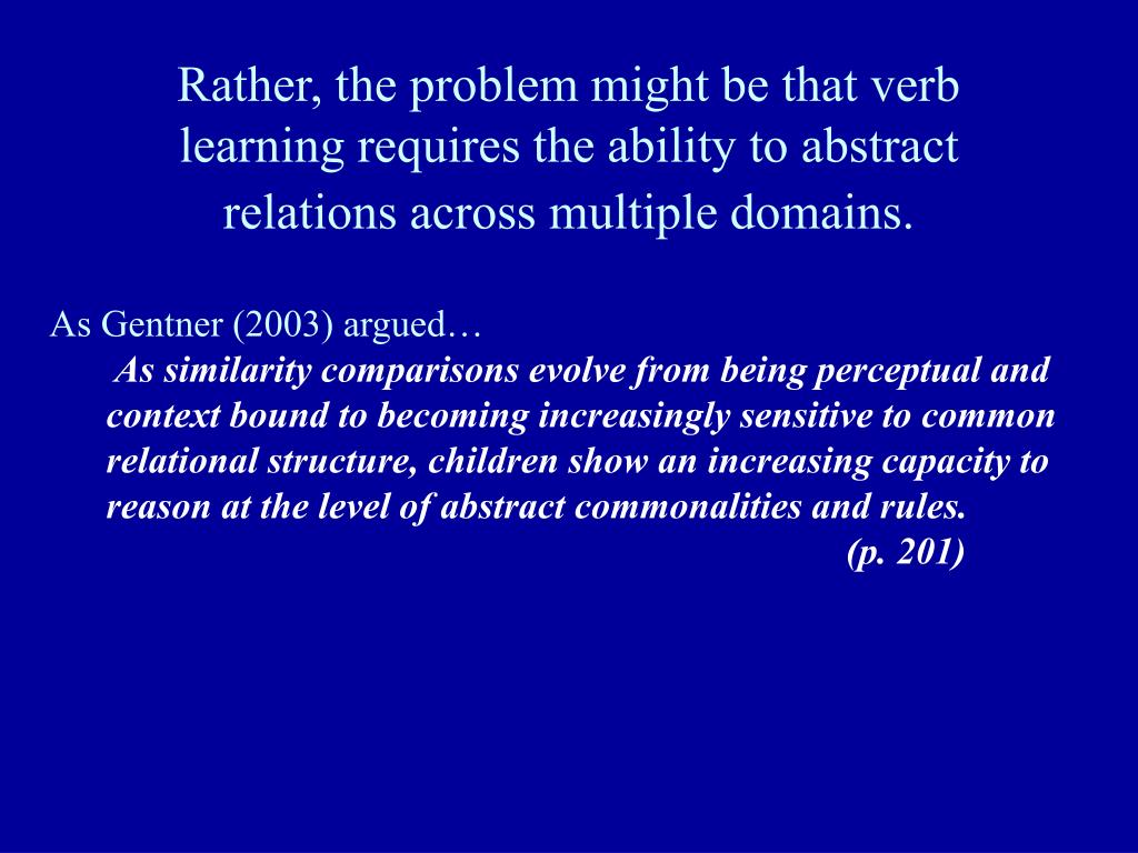 Rather, the problem might be that verb learning requires the ability to abstract relations across multiple domains.
