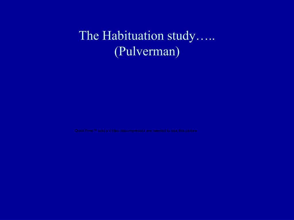 The Habituation study…..