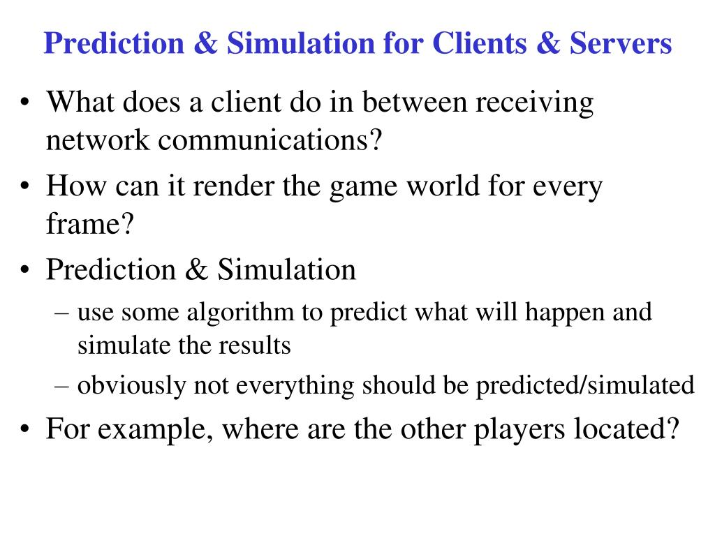Prediction & Simulation for Clients & Servers