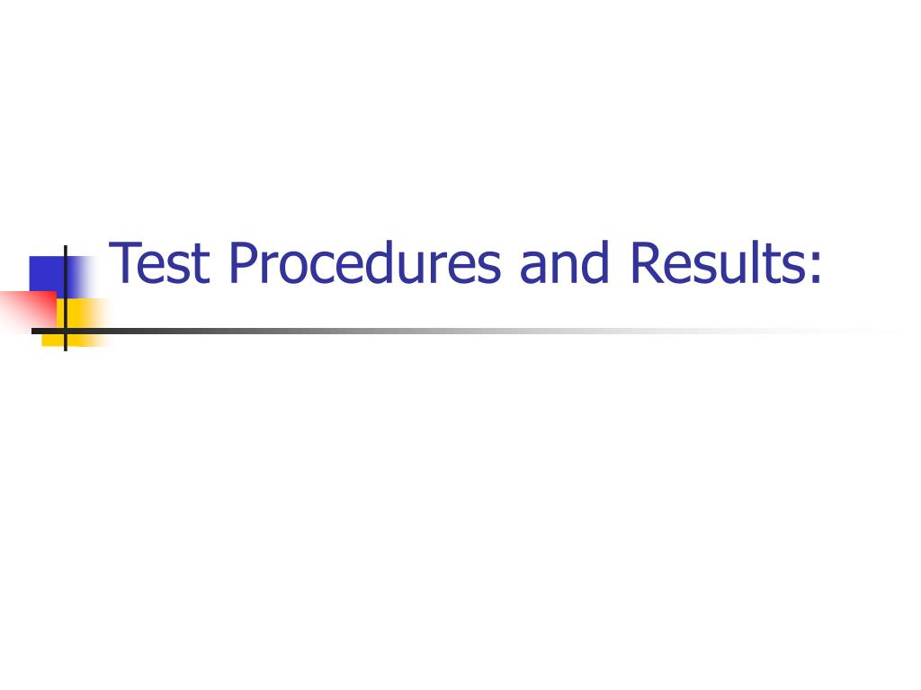 Test Procedures and Results: