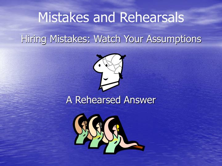 Mistakes and Rehearsals