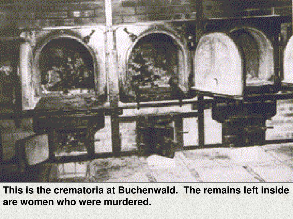 This is the crematoria at Buchenwald.  The remains left inside are women who were murdered.