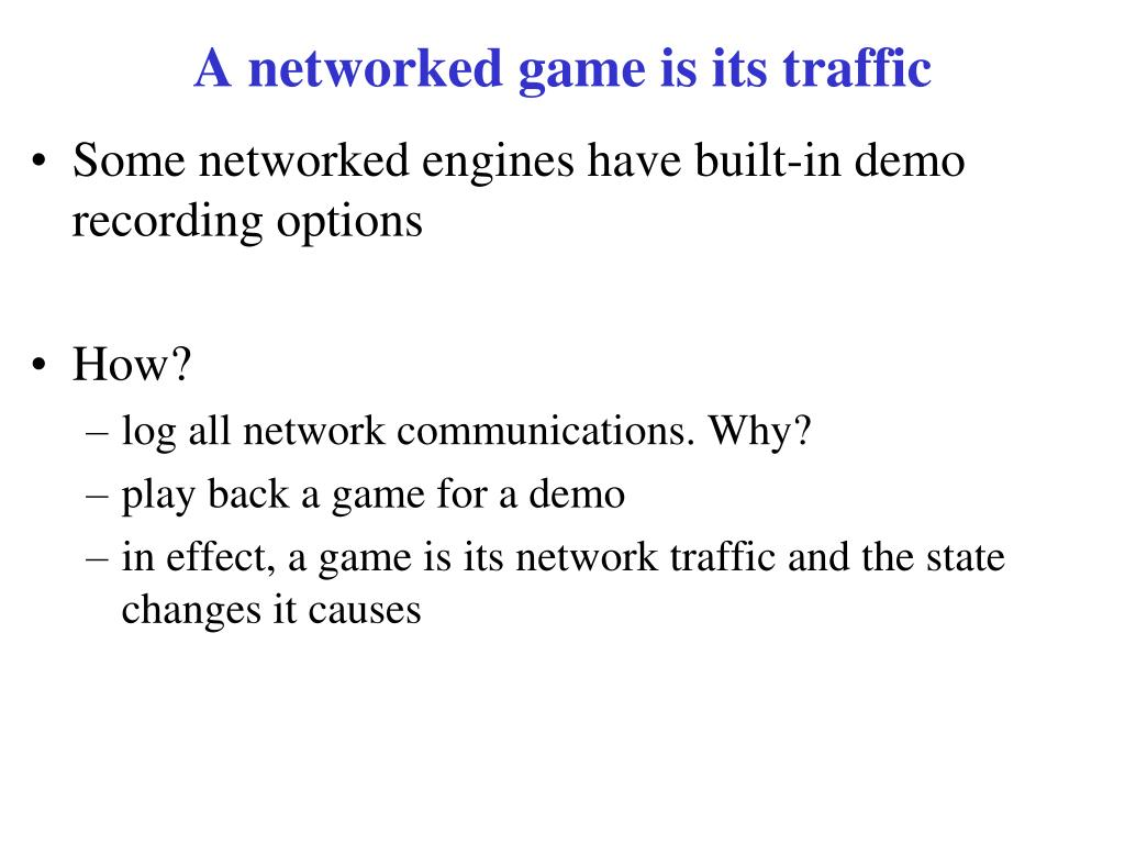 A networked game is its traffic