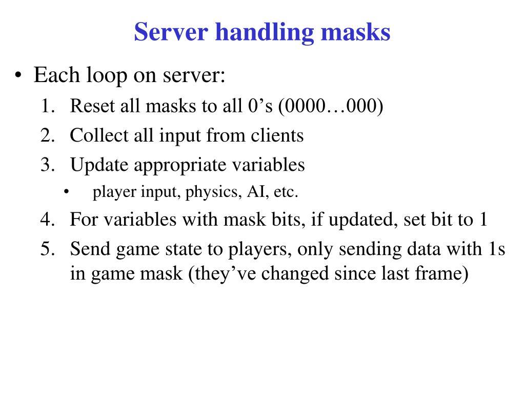 Server handling masks