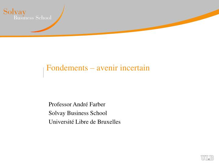 Fondements avenir incertain