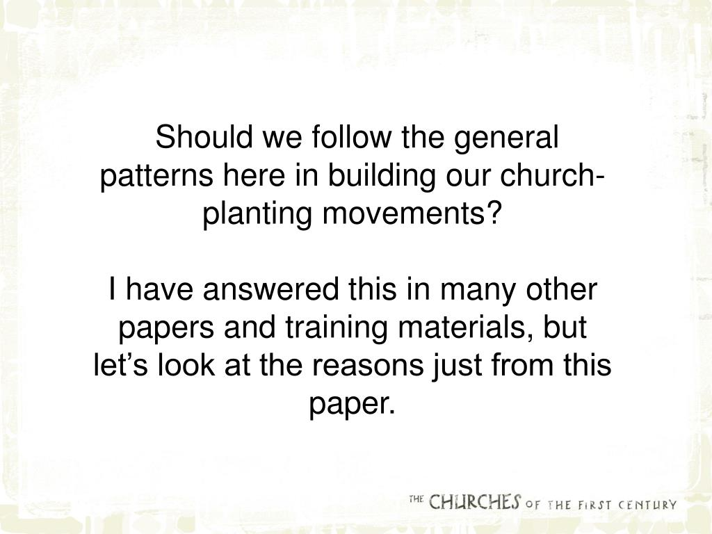 Should we follow the general patterns here in building our church-planting movements?