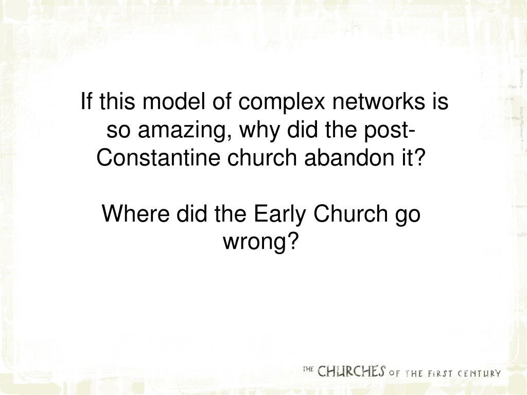 If this model of complex networks is so amazing, why did the post-Constantine church abandon it?
