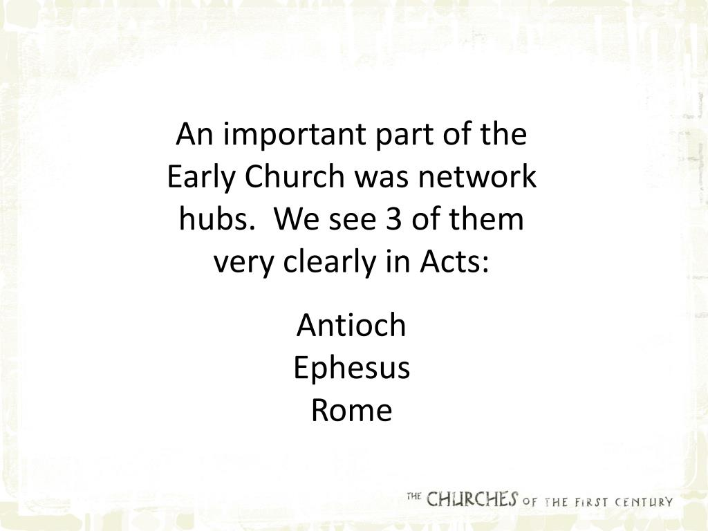 An important part of the Early Church was network hubs.  We see 3 of them very clearly in Acts: