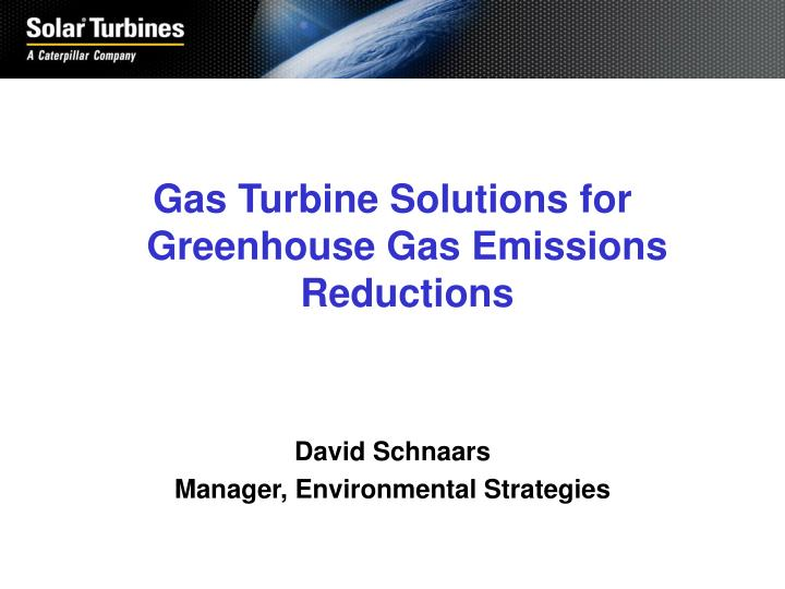 Gas Turbine Solutions for Greenhouse Gas Emissions Reductions