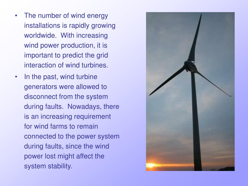 The number of wind energy installations is rapidly growing worldwide.  With increasing wind power production, it is important to predict the grid interaction of wind turbines.