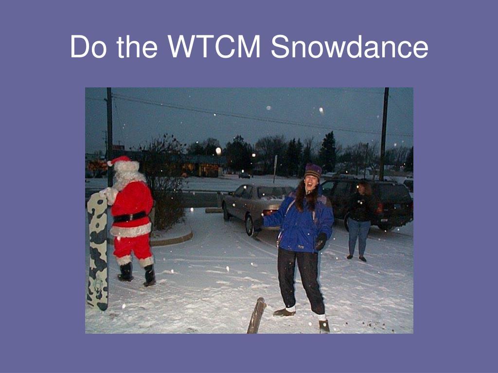 Do the WTCM Snowdance