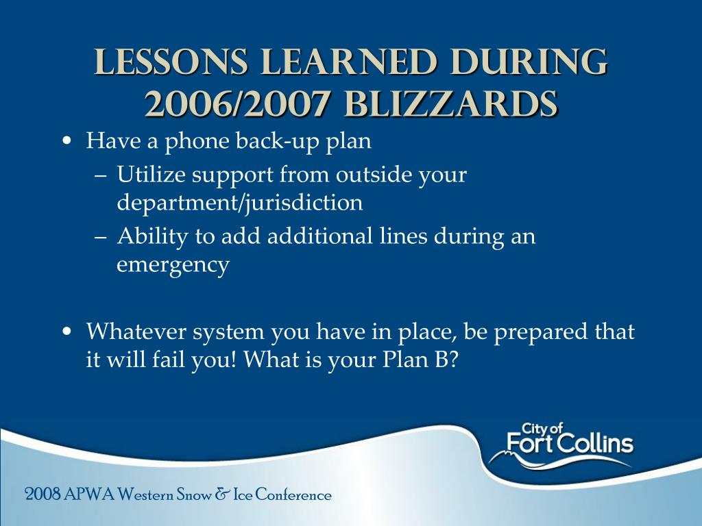 Lessons Learned during 2006/2007 Blizzards