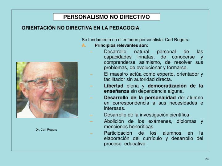 Se fundamenta en el enfoque personalista: Carl Rogers.