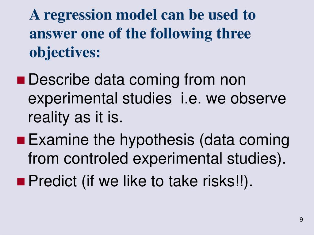 A regression model can be used to answer one of the following three objectives: