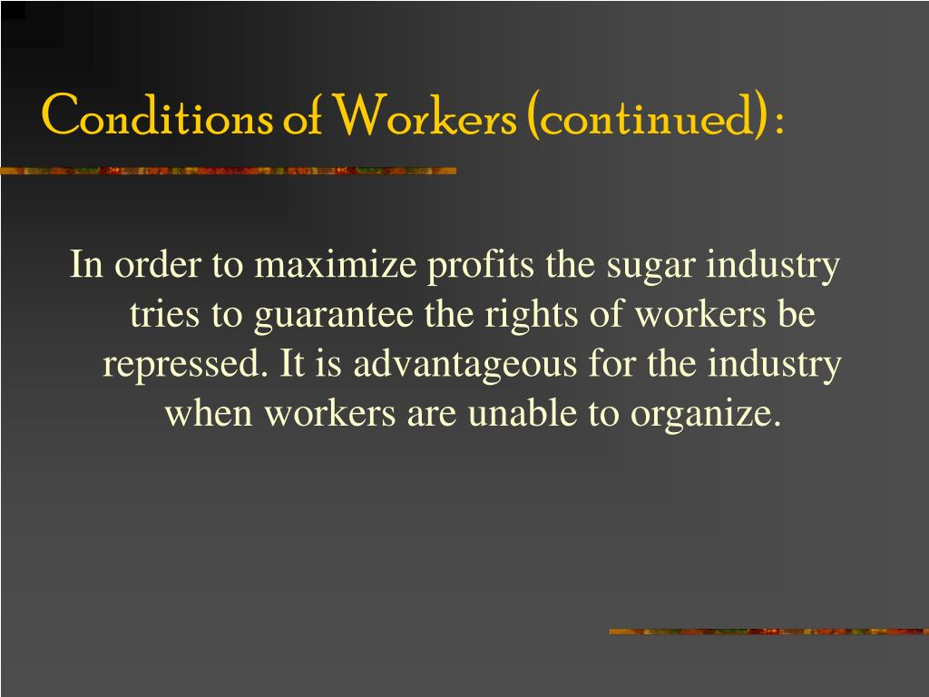 Conditions of Workers (continued) :