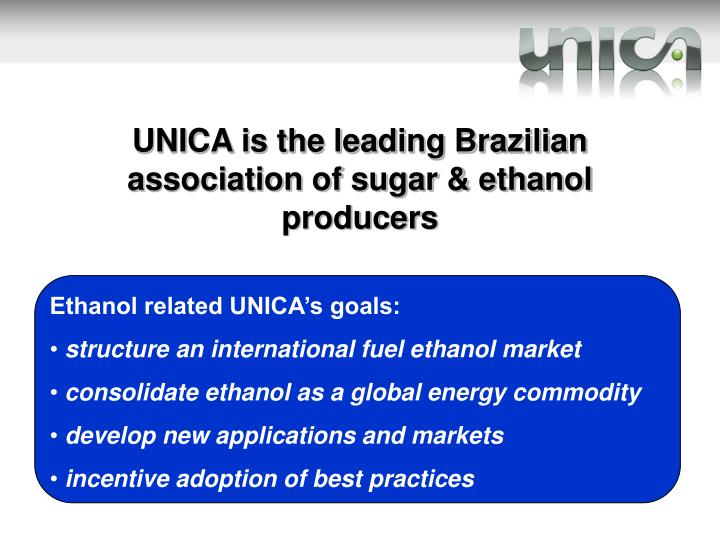UNICA is the leading Brazilian association of sugar & ethanol producers
