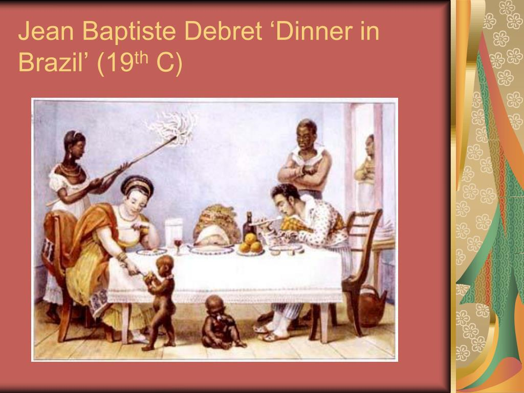 Jean Baptiste Debret 'Dinner in Brazil' (19