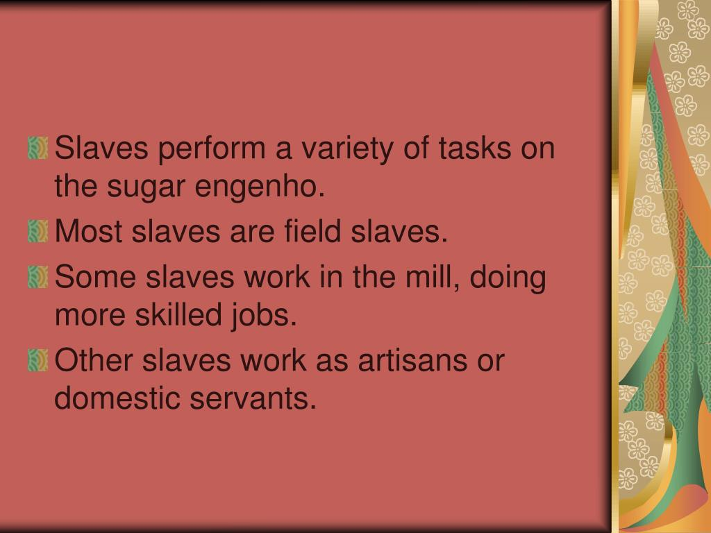 Slaves perform a variety of tasks on the sugar engenho.