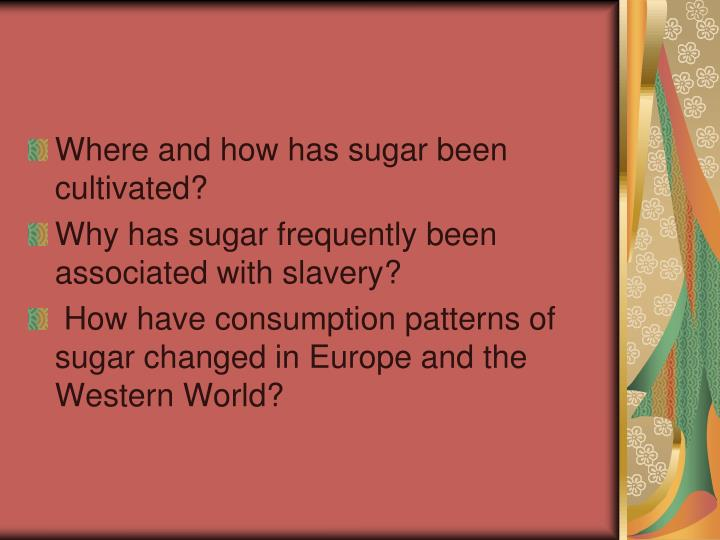 Where and how has sugar been cultivated?