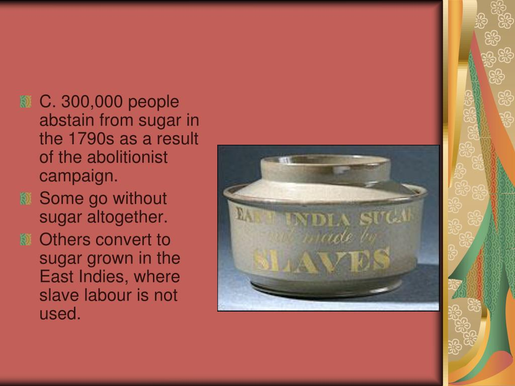 C. 300,000 people abstain from sugar in the 1790s as a result of the abolitionist campaign.