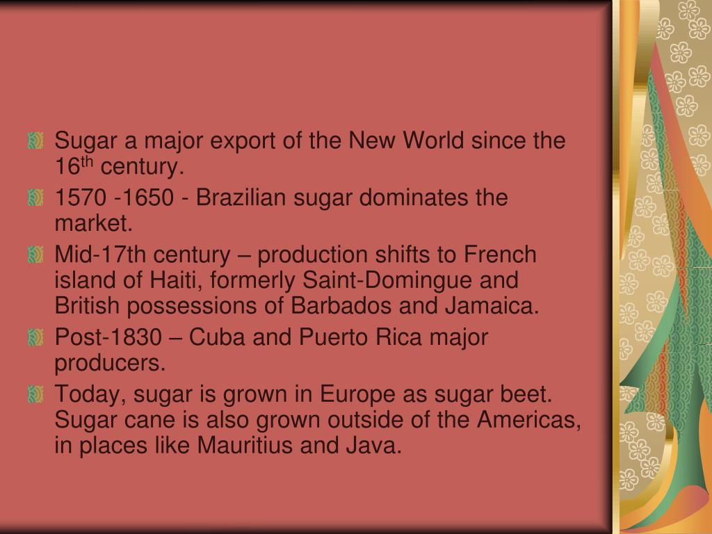 Sugar a major export of the New World since the 16