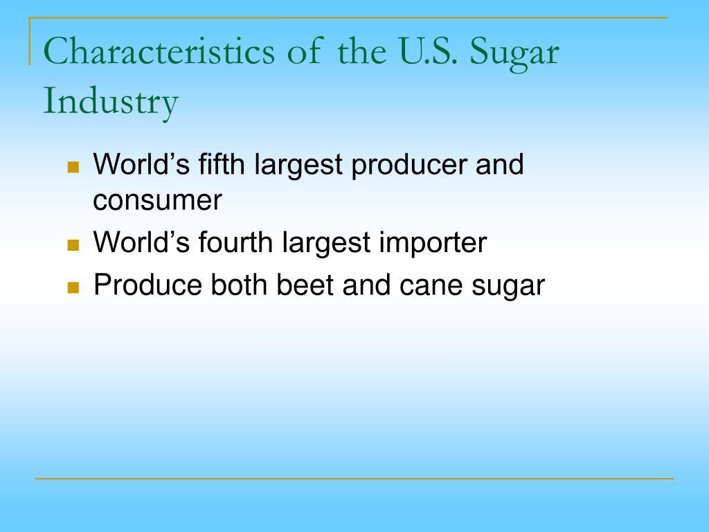 Characteristics of the U.S. Sugar Industry