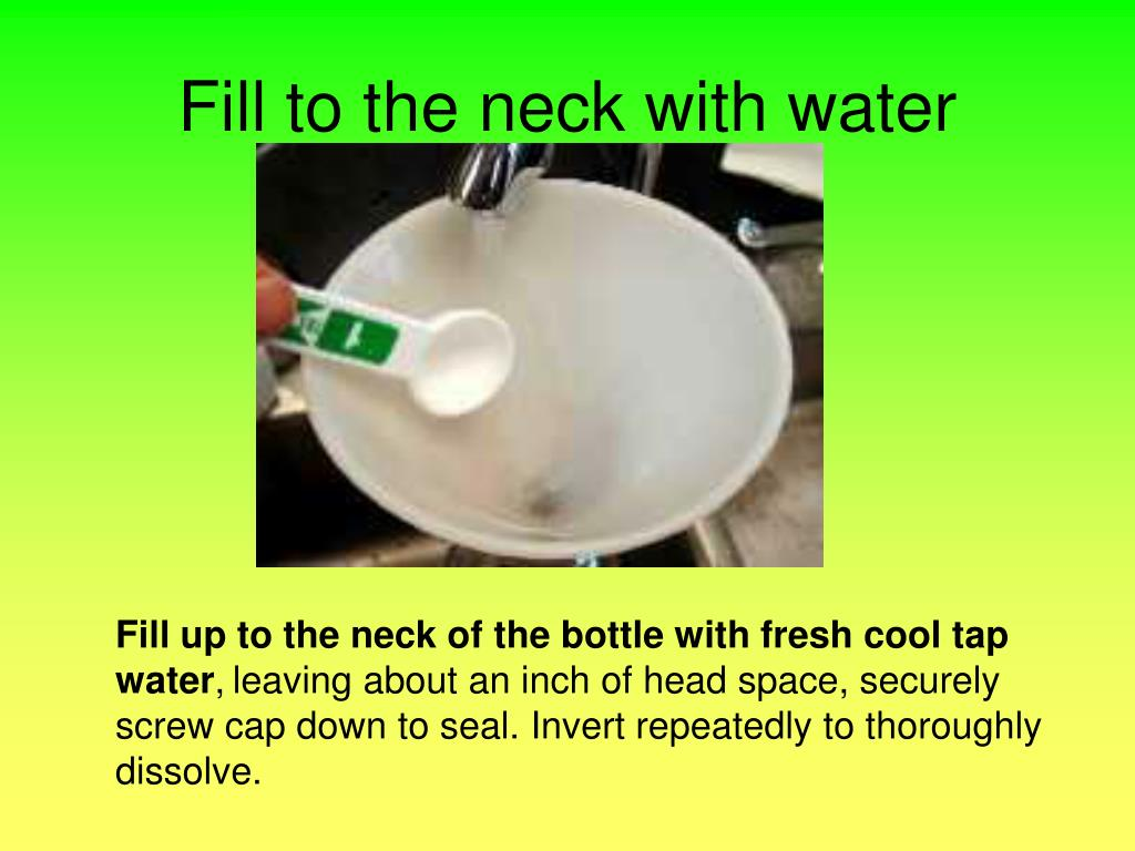 Fill to the neck with water