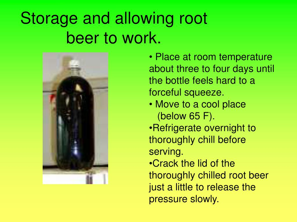 Storage and allowing root beer to work.