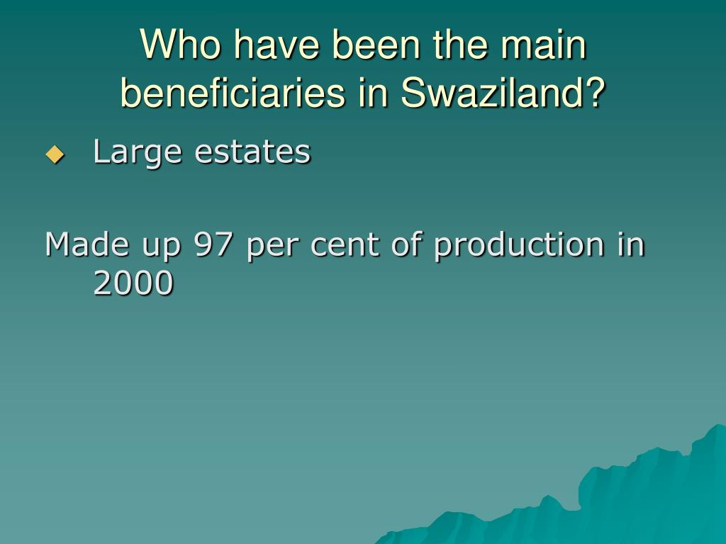 Who have been the main beneficiaries in Swaziland?