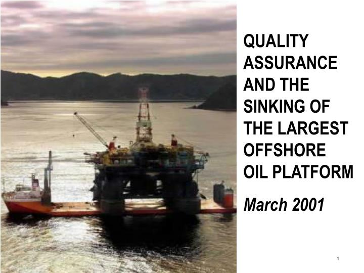 QUALITY ASSURANCE AND THE SINKING OF THE LARGEST OFFSHORE