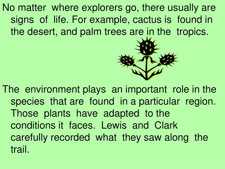No matter  where explorers go, there usually are  signs  of  life. For example, cactus is  found in ...