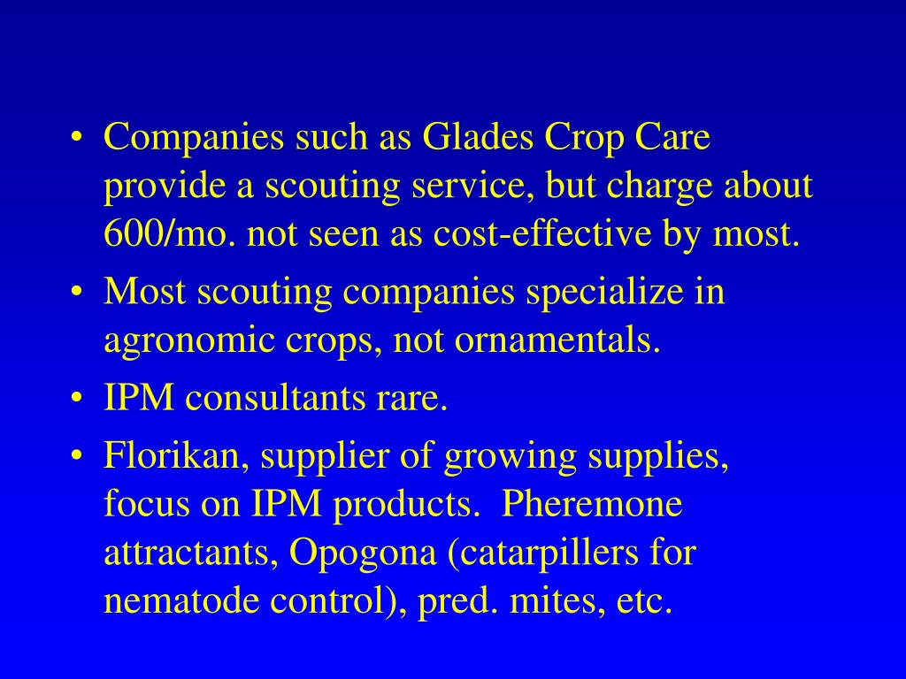 Companies such as Glades Crop Care provide a scouting service, but charge about 600/mo. not seen as cost-effective by most.