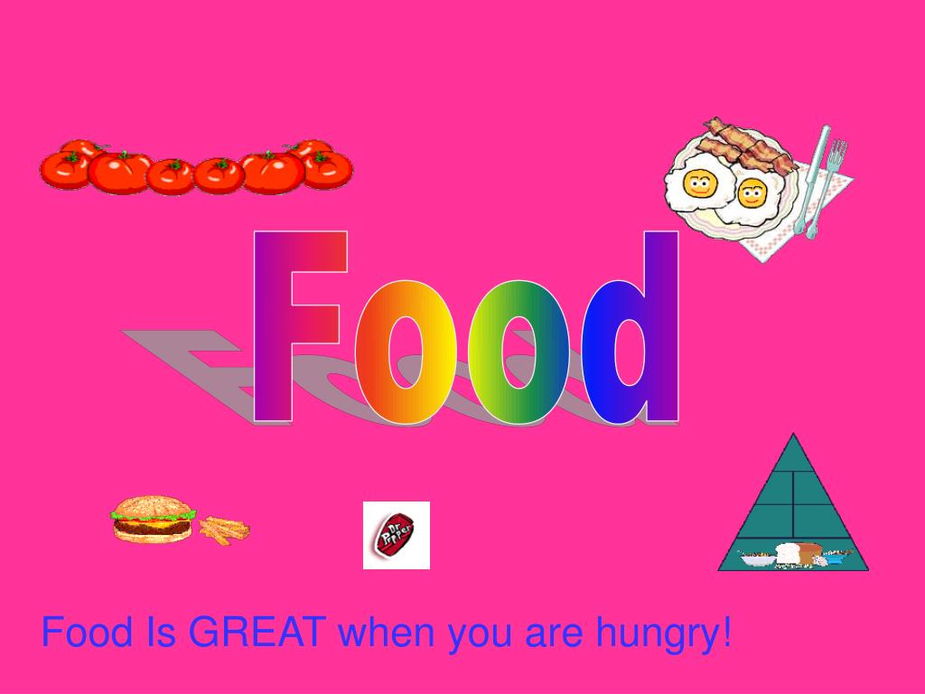 Food Is GREAT when you are hungry!
