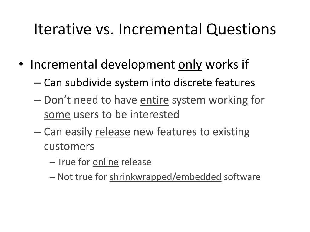 Iterative vs. Incremental Questions