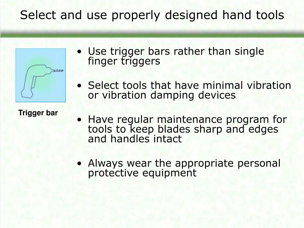 Select and use properly designed hand tools
