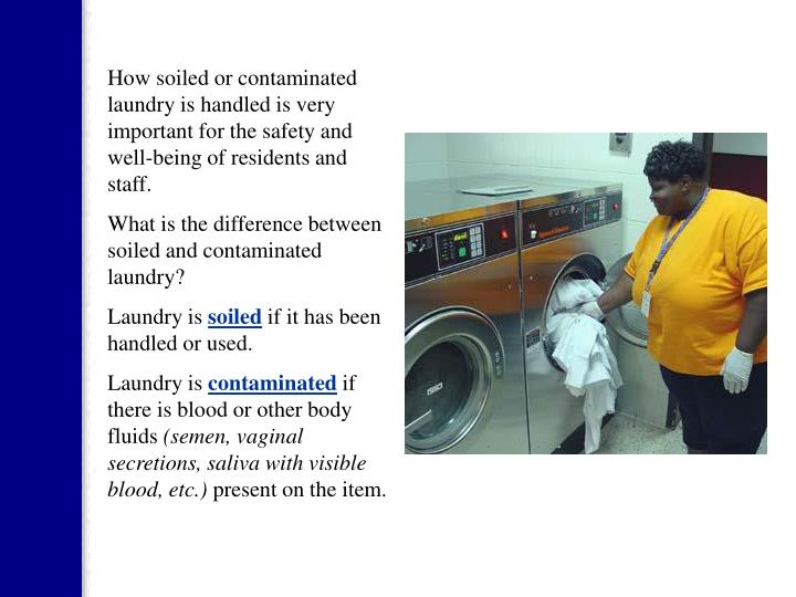 How soiled or contaminated laundry is handled is very important for the safety and well-being of res...