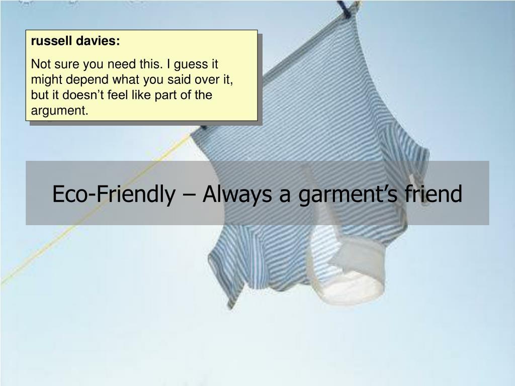 Eco-Friendly – Always a garment's friend